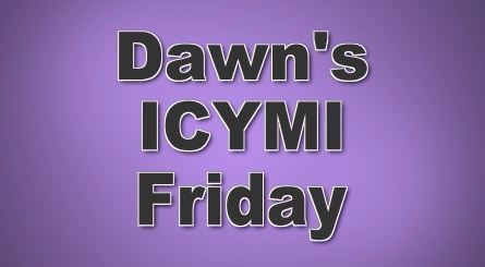 Dawn's ICYMI Friday banner