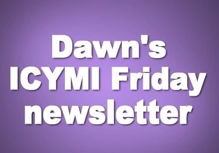 Dawns Friday ICYMI newsletter sign up