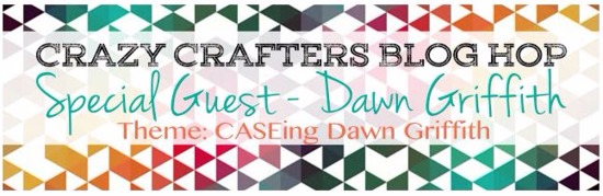 Crazy Crafters Blog Hop Guest Stamper  Dawn Griffith