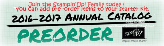 #1 Join today and you can add pre order items to your starter kit Dawn Griffith Stampin'Up!Demonstrator